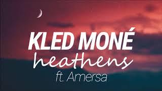Kled Mone - Heathens (ft Amersa)