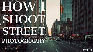 How I Shoot Street photography Vol.1