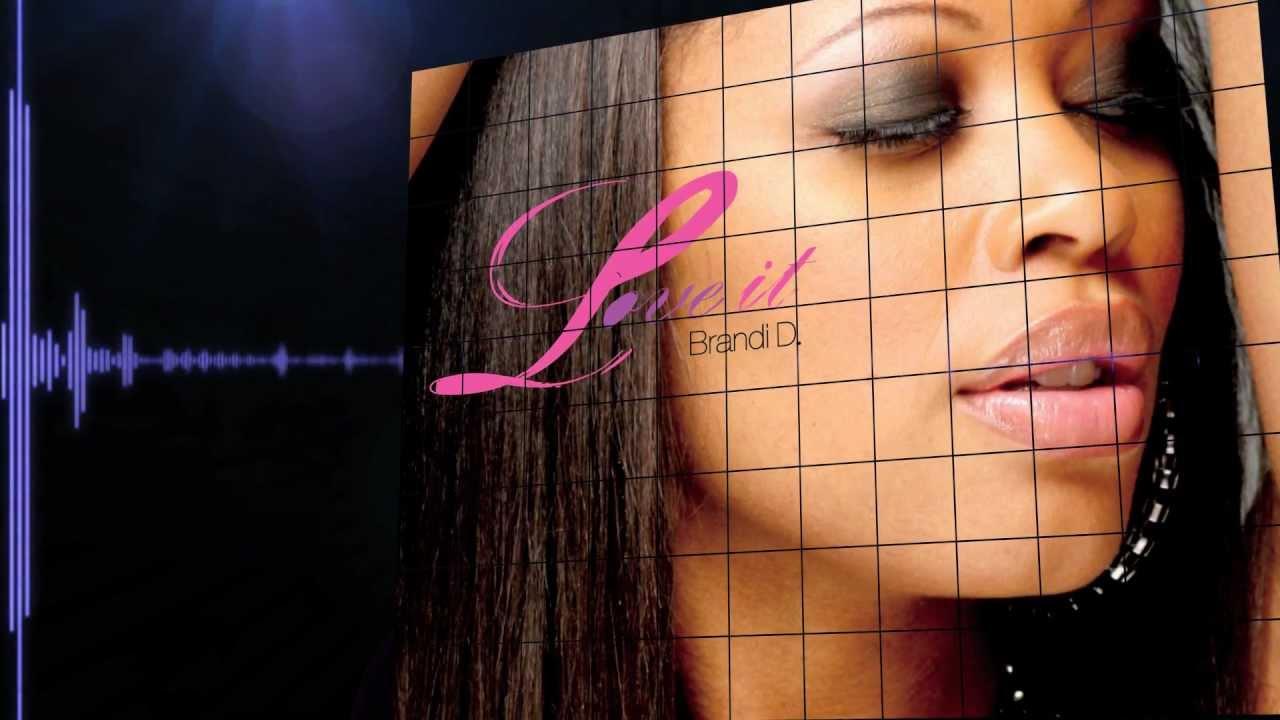 Love It Official Video - Brandi D - Brandi Williams -9223