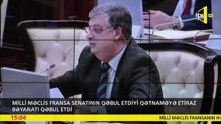 Mİlli Məclis Fransa Senatının qəbul etdiyi qətnaməyə etiraz bəyanatı qəbul etdi