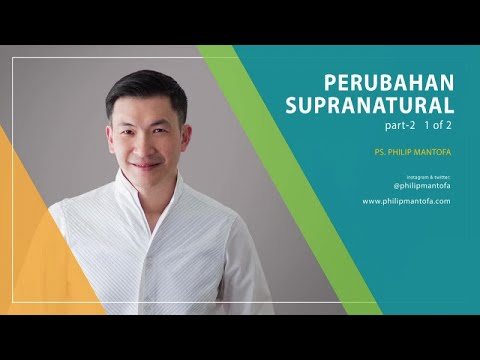 Perubahan Supranatural Part 2 (1 of 2) (Official Kotbah Philip Mantofa)