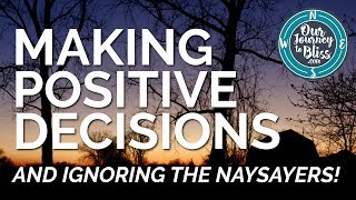 Making Positive Decisions & Ignoring The Naysayers!