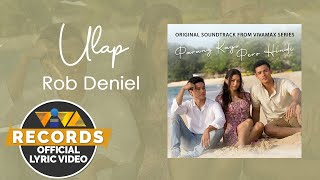 Ulap - Rob Deniel [Official Lyric Video] | Parang Kayo Pero Hindi OST
