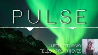 Telescope Thieves - Luster ft. Aywy