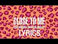 Ellie Goulding - Close To Me (Lyrics) FT. Diplo & Swae Lee Mp3