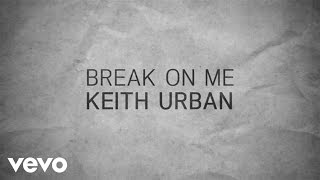 Keith Urban - Break On Me (Lyric Video)(Music video by Keith Urban performing Break On Me. (C) 2015 Hit Red Records under exclusive license to Capitol Records Nashville http://vevo.ly/Tf0ju9., 2015-12-21T08:00:00.000Z)