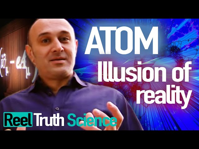 Atom: The Illusion Of Reality (Jim Al-Khalili) | Science Documentary | Reel Truth Science