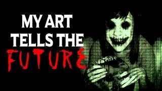 """My Art Tells the Future""   CreepyPasta Storytime"