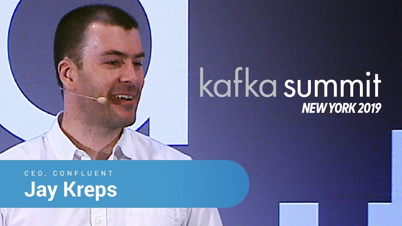 Jay Kreps | Kafka Summit NYC 2019 Keynote (Events Everywhere) | CEO