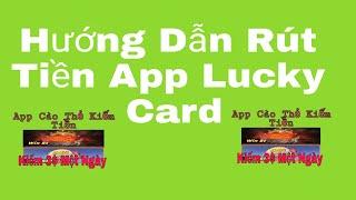 Hướng Dẫn Rút Tiền App Lucky Card - Kiếm Tiền ONLINE - Kiếm Tiền NVH