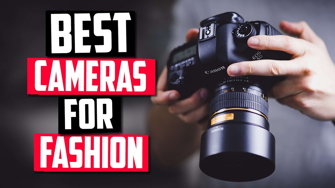 Best Cameras For Fashion Photography in 2020 [Top 5 Picks Reviewed]