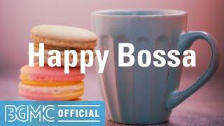 Happy Bossa: Positive Morning Jazz & Bossa Nova Music for Office, Good mood, Focus work