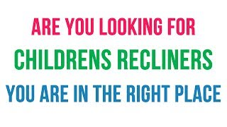 Childrens Recliners - ALL kids recliners need to be colorful