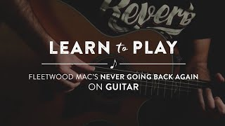 Learn To Play: Never Going Back Again by Fleetwood Mac on Guitar