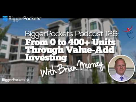 From 0 to 400+ Units Through Value-Add Investing with Brian Murray   BP Podcast 126