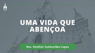Uma Vida Que Abençoa - Rev. Rosther Guimarães Lopes - Culto Matutino - 08/11/2020