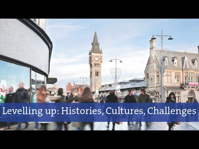 Levelling Up- Levelling up: Histories, Cultures, Challenges