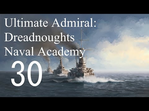 Let's Play Ultimate Admiral: Dreadnoughts EA-A3 - Naval Academy 30