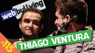 WEBBULLYING #115 - THIAGO VENTURA (São Paulo)