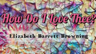 WEDDING POETRY - How Do I Love Thee? (Sonnet 43) By Elizabeth Barrett Browning, (1806 - 1861)