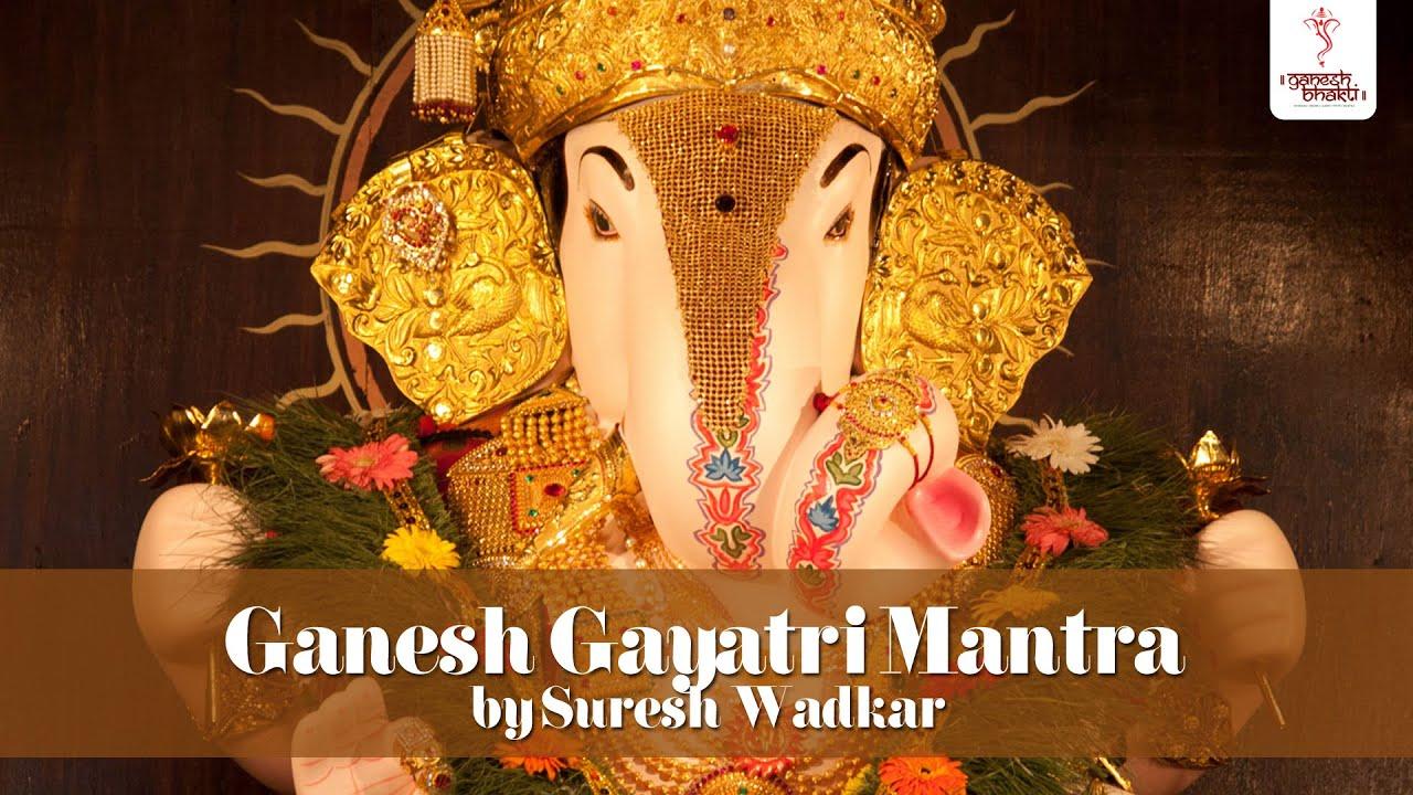 Ganesh Gayatri Mantra Chant Om Ekadantaya Vidmahe By Suresh Wadkar