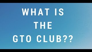 What is the GTO Club?