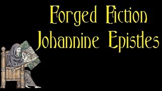 Forged Fiction - The Johannine Epistles