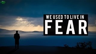 We Used To Live In Fear