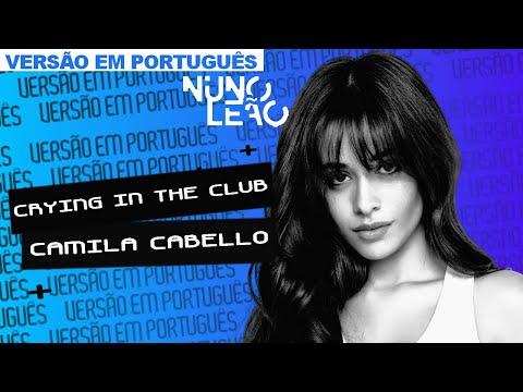 crying in the club versão em português nuno leão letras mus br