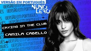CAMILA CABELLO — CRYING IN THE CLUB 🇧🇷 (versão português) | Nuno Leão ⚡️