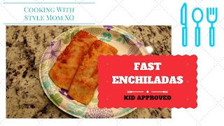 FAST ENCHILADAS | EASY DINNER IDEA | SAHM | COOKING WITH STYLE MOM XO