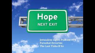 Jerusalem Lights Podcast #74 - Parashat Devarim 5781: The Last Tisha B'Av