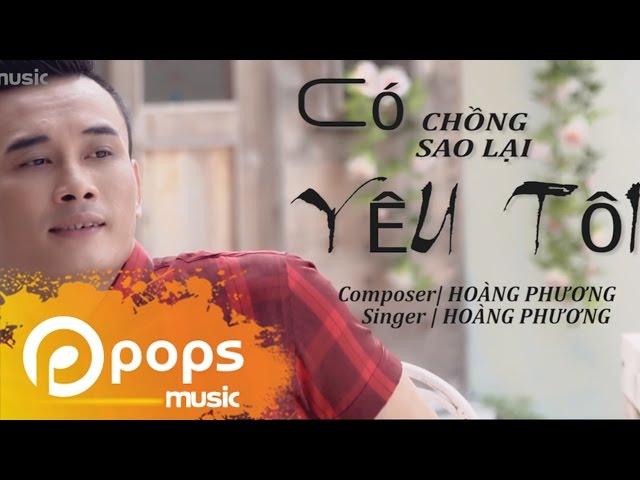 Có Chồng Sao Lại Yêu Tôi (MV 4K) - Hoàng Phương