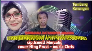 DARIMANA DATANGNYA ASMARA Cip ISMAIL MARZUKI cover NING PRAST music CGRIS Bb