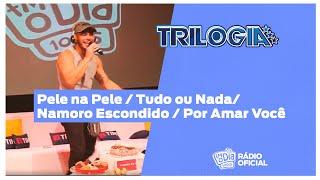 #Live Trilogia - Pele na Pele / Tudo ou Nada / Namoro Escondido / Por Amar Você #FMODIA