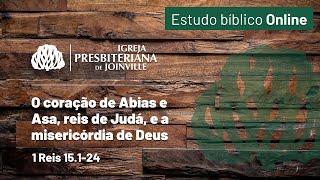 O coração de Abias e Asa, reis de Judá, e a misericórdia de Deus. - 1 Reis 15.1-24