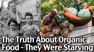 The Truth About Organic Food- They Were Starving!