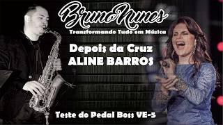 Depois da Cruz - Aline Barros (Sax Cover) Boss VE-5