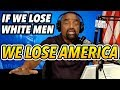 If We Lose White Americans (Especially Men), It's Over. Ask Europe.