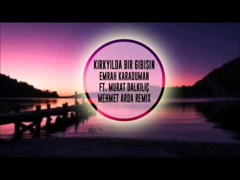 Emrah Karaduman - Kırk Yılda Bir Gibisin feat Murat Dalkılıç(Mehmet Arda Remix) (Deep House Vers.)