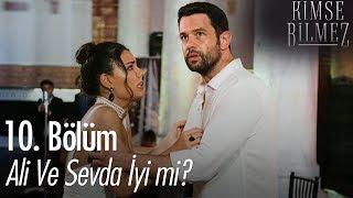 Ali ve Sevda iyi mi? - Kimse Bilmez 10. Bölüm