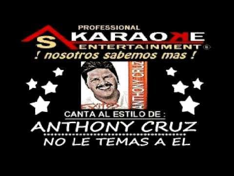 KARAOKE  ANTHONY CRUZ NO LE TEMAS A EL AS