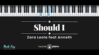Should I - Zara Leola Ft. Anneth (KARAOKE PIANO - MALE KEY)