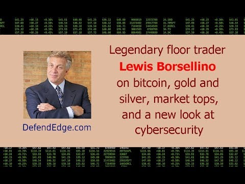 Legendary floor trader Lewis Borsellino on bitcoin, gold & silver, market tops & cybersecurity today