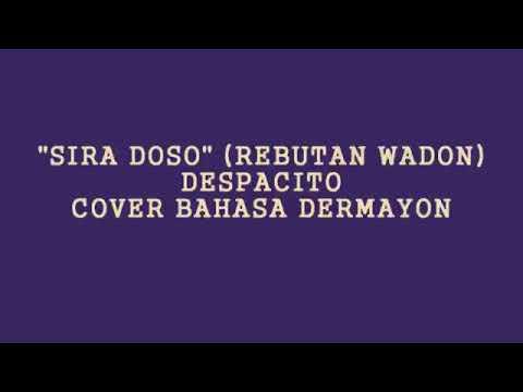 SIRA DOSO (Despasito)  versi jawa Indramayu