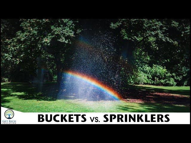 Buckets vs. Sprinklers