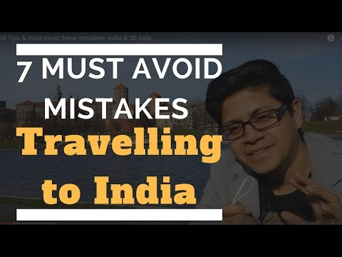 Travel Tips & must avoid these mistakes- India & SE Asia