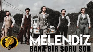 Bana Bir Soru Sor - Melendiz (Official Video) #2018