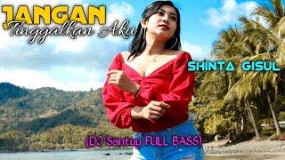 Gambar cover Jangan Tinggalkan Aku - Shinta Gisul [ Dj Santuy FULL BASS ] (COVER)