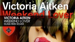 Victoria Aitken - Weekend Lover (Sean Finn Remix)